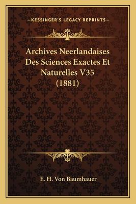 Archives Neerlandaises Des Sciences Exactes Et Naturelles V35 (1881) - Baumhauer, E H Von
