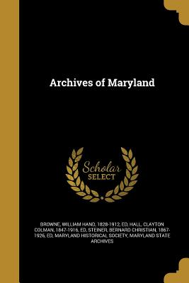 Archives of Maryland - Browne, William Hand 1828-1912 (Creator), and Hall, Clayton Colman 1847-1916 (Creator), and Steiner, Bernard Christian 1867...