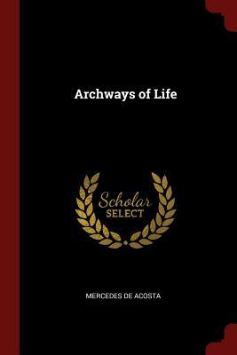 Archways of Life - Acosta, Mercedes De