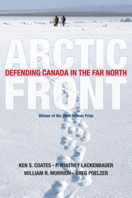 Arctic Front: Defending Canada in the Far North - Coates, Ken, and Lackenbauer, P Whitney, and Morrion, William R