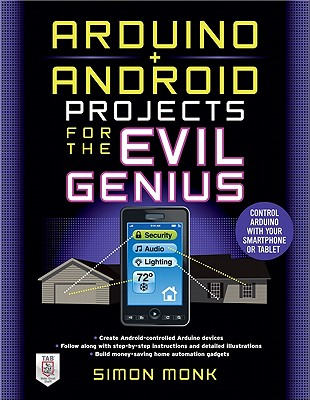 Arduino + Android Projects for the Evil Genius: Control Arduino with Your Smartphone or Tablet - Monk, Simon