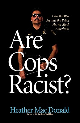 Are Cops Racist? - Mac Donald, Heather