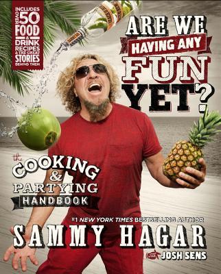 Are We Having Any Fun Yet?: The Cooking & Partying Handbook - Hagar, Sammy