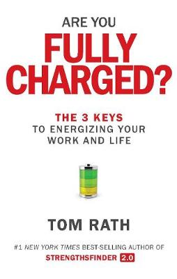 Are You Fully Charged? (Intl): The 3 Keys to Energizing Your Work and Life - Rath, Tom