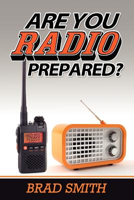 Are You Radio Prepared? - Smith, Brad