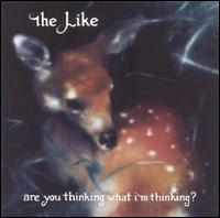 Are You Thinking What I'm Thinking? - The Like