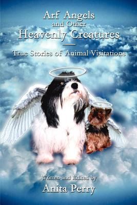 Arf Angels and Other Heavenly Creatures: True Stories of Animal Visitations - Perry, Anita