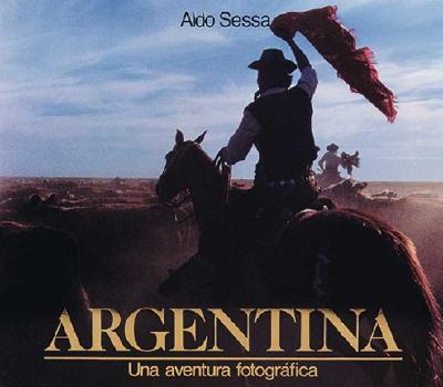 Argentina - Una Aventura Fotografica - Sessa, Aldo