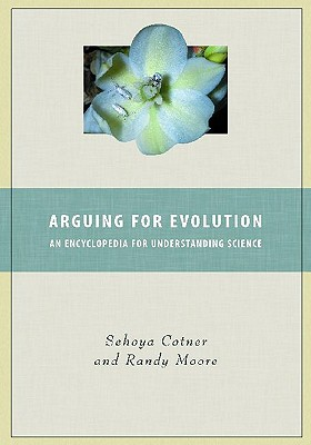 Arguing for Evolution: An Encyclopedia for Understanding Science - Moore, Randy, and Vodopich, Darrell, and Moore, Randall C