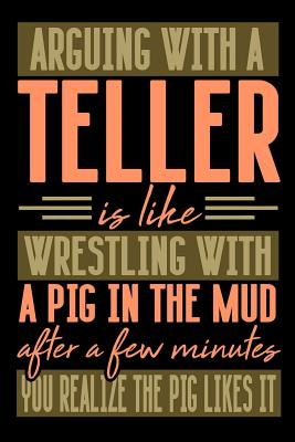 Arguing with a TELLER is like wrestling with a pig in the mud. After a few minutes you realize the pig likes it.: Graph Paper 5x5 Notebook for People who like Humor and Sarcasm - Publications, Everyday Life