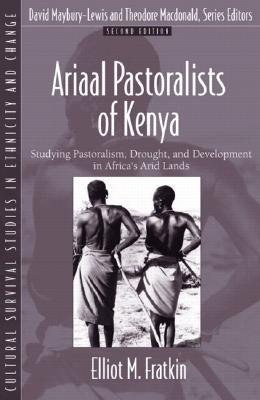 Ariaal Pastoralists of Kenya: Studying Pastoralism, Drought, and Development in Africa's Arid Lands (Part of the Cultural Survival Studies in Ethnicity and Change Series) - Fratkin, Elliot M