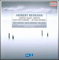 Aribert Reimann: Cantus; Ollea; Arietta; Solo for Clarinet; ... ni una sombra - Axel Bauni (piano); Jörg Widmann (clarinet); Mojca Erdmann (soprano); WDR Sinfonieorchester Köln; Peter Rundel (conductor)