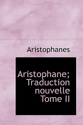 Aristophane; Traduction Nouvelle Tome II - Aristophanes