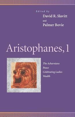 Aristophanes, 1: Acharnians, Peace, Celebrating Ladies, Wealth - Slavitt, David R (Editor)