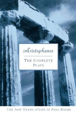 Aristophanes: The Complete Plays - Roche, Paul (Translated by)