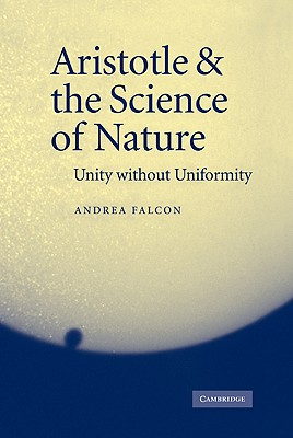 Aristotle and the Science of Nature: Unity Without Uniformity - Falcon, Andrea