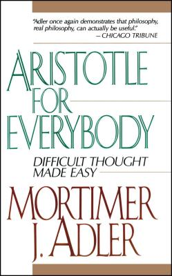Aristotle for Everybody - Adler, Mortimer J