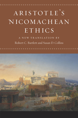 Aristotle's Nicomachean Ethics - Aristotle, and Bartlett, Robert C. (Translated by), and Collins, Susan D. (Translated by)