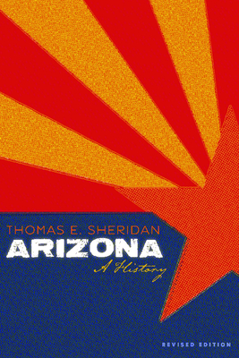 Arizona: A History, Revised Edition - Sheridan, Thomas E