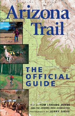 Arizona Trail: The Official Guide - Sieve, Jerry (Photographer), and Jones, Tom Lorang (Text by)