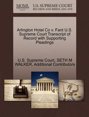 Arlington Hotel Co V. Fant U.S. Supreme Court Transcript of Record with Supporting Pleadings - Walker, Seth M, and Additional Contributors, and U S Supreme Court (Creator)