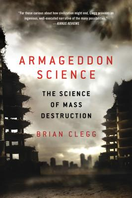 Armageddon Science: The Science of Mass Destruction - Clegg, Brian