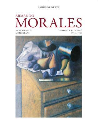 Armando Morales, Monograph and Catalogue Raisonne, 1974 - 2004 - Tibol, Raquel, and Loewer, Catherine