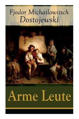 Arme Leute (Vollst?ndige Deutsche Ausgabe) - Dostojewski, Fjodor Michailowitsch