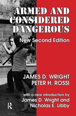 Armed and Considered Dangerous: A Survey of Felons and Their Firearms - Wright, James D.