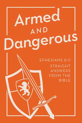 Armed and Dangerous: Ephesians 6:11: Straight Answers from the Bible - Abraham, Ken