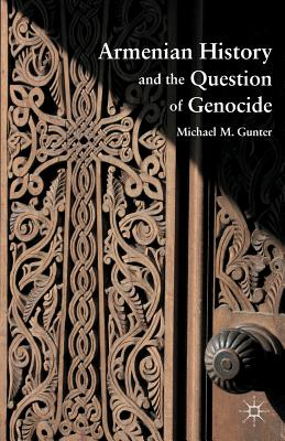 Armenian History and the Question of Genocide - Gunter, M