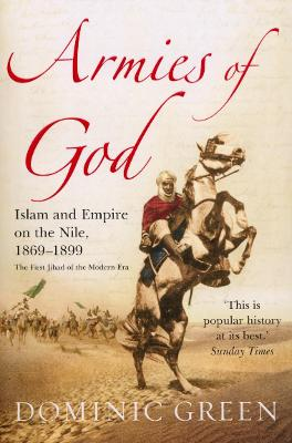 Armies of God: Islam and Empire on the Nile, 1869-1899 - Green, Dominic