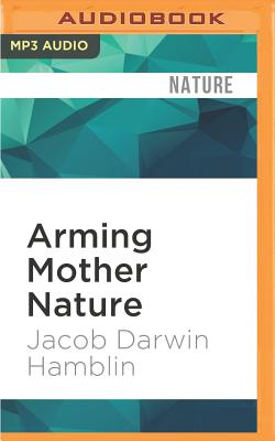 Arming Mother Nature: The Birth of Catastrophic Environmentalism - Hamblin, Jacob Darwin, and Thomas, James Edward (Read by)
