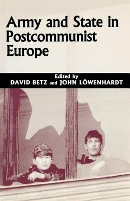Army and State in Postcommunist Europe - Betz, David (Editor)