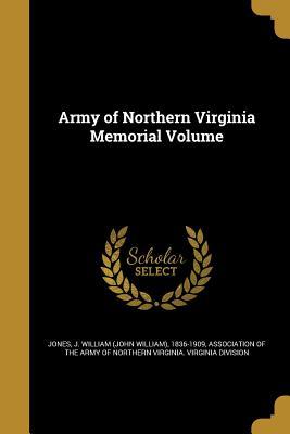 Army of Northern Virginia Memorial Volume - Jones, J William (John William) 1836-1 (Creator), and Association of the Army of Northern Virg (Creator)