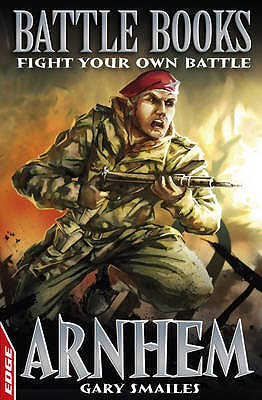 Arnhem: Fight Your Own Battle - Smailes, Gary, and Cousens, David (Illustrator)