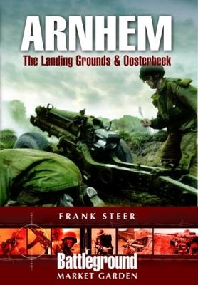 Arnhem: Landing Grounds and Oosterbeek - Steer, Frank