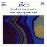 Arnold: Symphonies Nos. 5 & 6 - National Symphony Orchestra of Ireland; Andrew Penny (conductor)