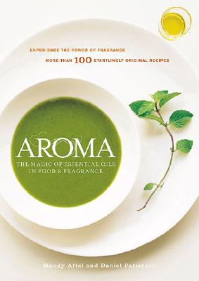 Aroma: The Magic of Essential Oils in Food & Fragrance - Aftel, Mandy