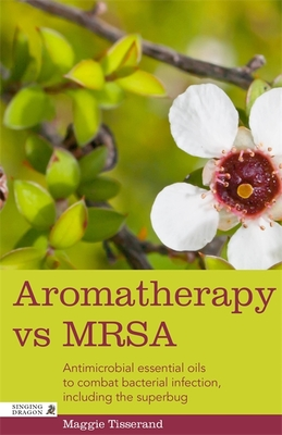 Aromatherapy vs MRSA: Antimicrobial essential oils to combat bacterial infection, including the superbug - Tisserand, Maggie