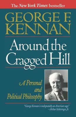 Around the Cragged Hill: A Personal and Political Philosophy - Kennan, George F