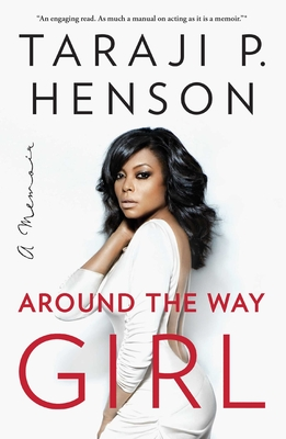 Around the Way Girl: A Memoir - Henson, Taraji P, and Millner, Denene
