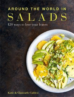 Around the World in Salads - Caldesi, Katie, and Caldesi, Giancarlo
