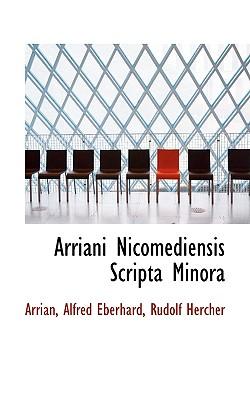Arriani Nicomediensis Scripta Minora - Alfred Eberhard, Rudolf Hercher Arrian