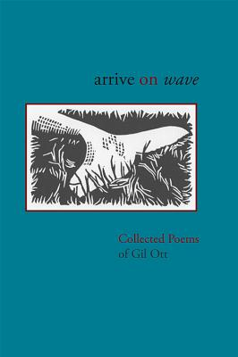 Arrive on Wave: Collected Poems - Ott, Gil