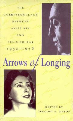 Arrows of Longing: Correspondence Between Anais Nin and - Nin, Anais, and Mason, Gregory H (Editor), and Pollak, Felix (Contributions by)