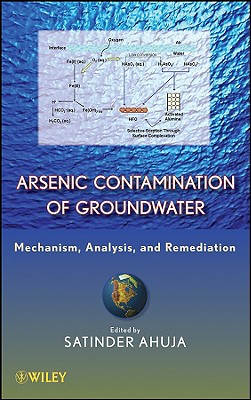 Arsenic Contamination of Groundwater: Mechanism, Analysis, and Remediation - Ahuja, Satinder, President (Editor)