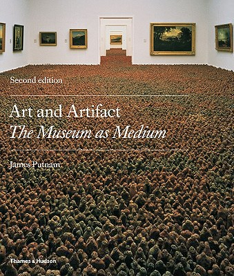 Art and Artifact: The Museum as Medium - Putnam, James