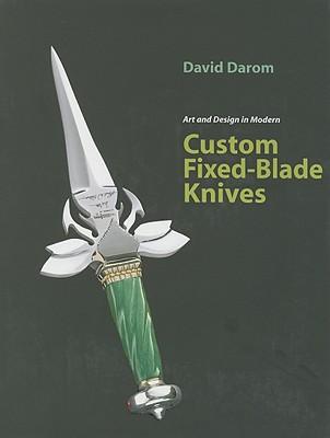 Art and Design in Modern Custom Fixed-Blade Knives - Darom, David