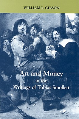 Art and Money in the Writings of Tobias Smollett - Gibson, William L